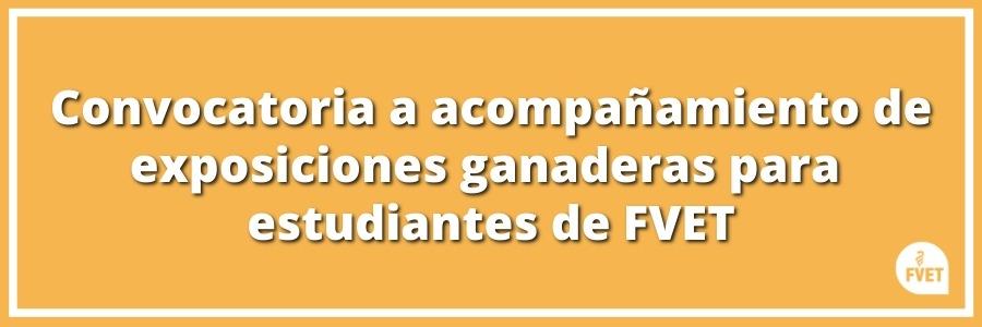 Convocatoria a acompañamiento de exposiciones ganaderas para estudiantes de FVET