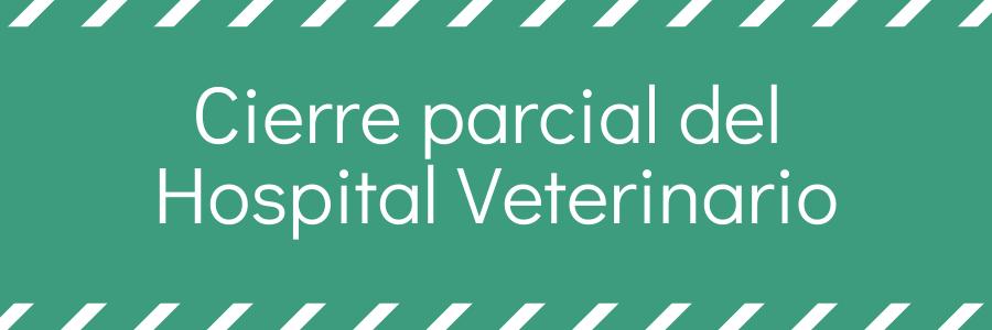 Comunicado: Cierre parcial del Hospital Veterinario