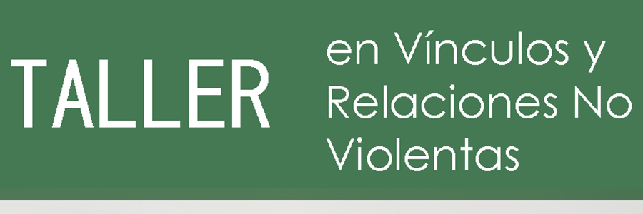 Taller en Vínculos y Relaciones No Violentas