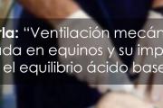 """Charla: """"Ventilación mecánica aplicada en equinos y su impacto en el equilibrio ácido base"""""""