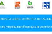 """Conferencia sobre didáctica de las ciencias: """"Reflexiones sobre los modelos científicos para la enseñanza de las ciencias"""""""