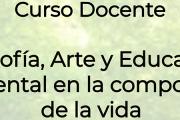 """Curso para docentes: """"Filosofía, Arte y Educación Ambiental en la composición de la vida"""""""